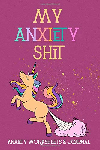 My Anxiety Shit Anxiety Worksheets & Journal: Anxiety Workbook, A Guided Trigger Tracker Journal, Anxiety Diary, Mood Trackers with Anxiety Symptom,Funny Anxiety Journal for Teens