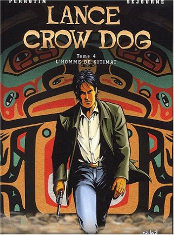 Lance Crow Dog l'homme de Kitimat - tome 04