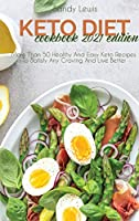Keto Diet Cookbook 2021 Edition: More Than 50 Healthy And Easy Keto Recipes To Satisfy Any Craving And Live Better