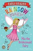 Rainbow Magic Early Reader: Mia the Bridesmaid Fairy by Daisy Meadows(2014-03-06)