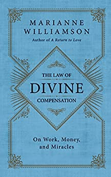 The Law of Divine Compensation: On Work, Money, and Miracles by [Marianne Williamson]