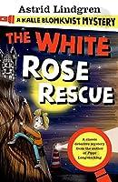 A Kalle Blomkvist Mystery: White Rose Rescue (Kalle Blomkvist Mystery 3)