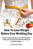 How To Lose Weight Before Your Wedding Day - 7 Tips to Look Amazing in Your Wedding Dress. Shed Pounds and Inches With This Effective 2-Month Program (English Edition)