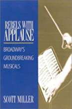 Rebels with Applause: Broadway's Groundbreaking Musicals