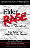 Elder Rage, or Take My Father... Please!: How to Survive Caring for Aging Parents (Paperback)