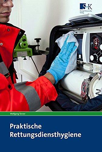 Praktische Rettungsdiensthygiene: Lehr-, Lern- und Praxisbuch der Hygiene, Infektionsprävention und Desinfektion für Mitarbeiter der Rettungsdienste