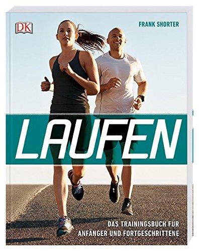 Laufen: Das Trainingsbuch für Anfänger und Fortgeschrittene