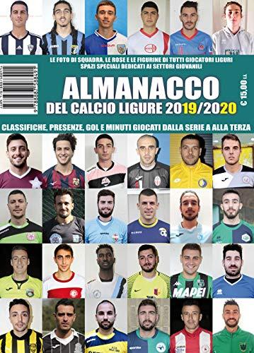 Almanacco del calcio ligure 2019/2020. Classifiche, presenze, reti e minuti giocati dalla...