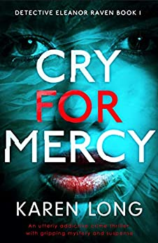 Cry for Mercy: An utterly addictive crime thriller with gripping mystery and suspense (Detective Eleanor Raven Book 1) by [Karen Long]