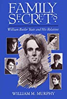 Family Secrets: William Butler Yeats and His Relatives (Irish Studies)