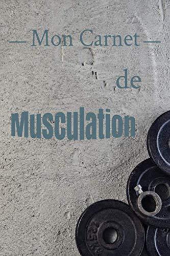 Mon Carnet de Musculation: Renseigner vos mensuration | Planifier vos entraînements | Détaillez chacun de vos exercices (séries, répétitions, charge, ... | 100 pages | 92 séances à remplir