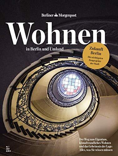 Wohnen in Berlin - Jetzt und in der Zukunft: Berliner Morgenpost Magazin