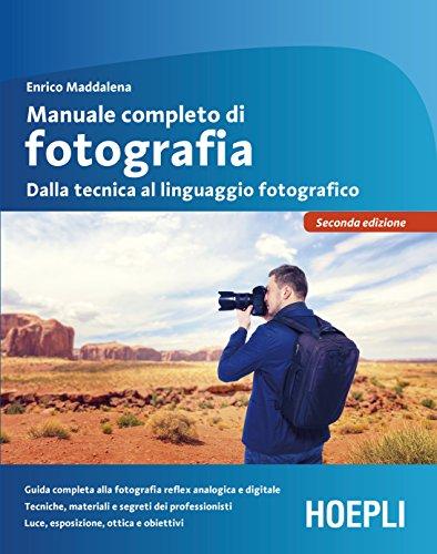 Manuale completo di fotografia: Dalla tecnica al linguaggio fotografico