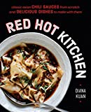 Red Hot Kitchen: Classic Asian Chili Sauces from Scratch and Delicious Dishes to Make With Them (English Edition)