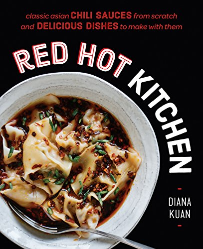 Red Hot Kitchen: Classic Asian Chili Sauces from Scratch and Delicious Dishes to Make With Them: A Cookbook (English Edition)