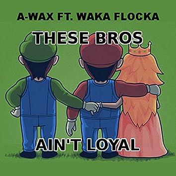 These Bros Ain't Loyal (feat. Waka Flocka Flame) - Single