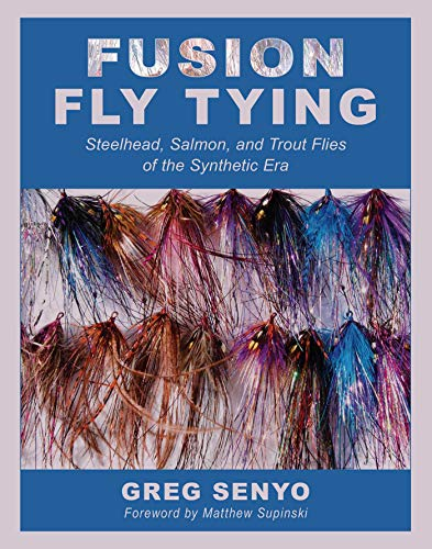 Fusion Fly Tying: Steelhead, Salmon, and Trout Flies of the Synthetic Era (English Edition)