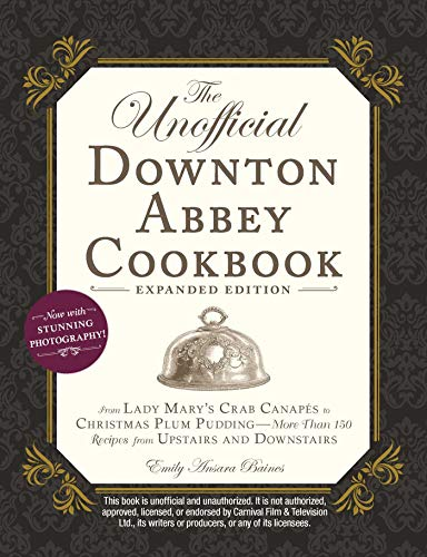 The Unofficial Downton Abbey Cookbook, Expanded Edition: From Lady Mary's Crab Canapés to Christmas Plum Pudding--More Than 150 Recipes from Upstairs and...