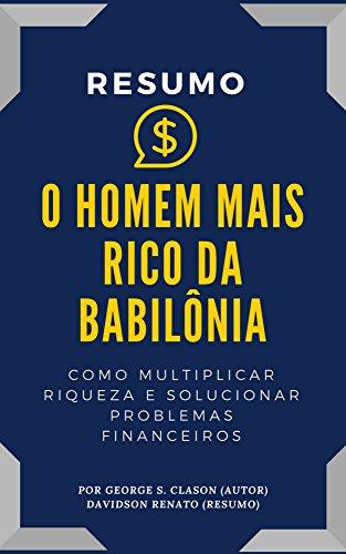 RESUMO - O Homem Mais Rico Da Babilônia: Como Multiplicar Riqueza E Solucionar Problemas Financeiros