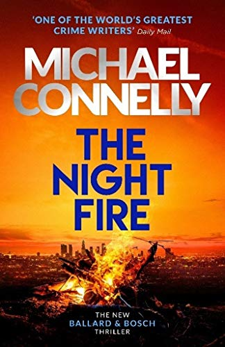 The Night Fire: The Brand New Ballard and Bosch Thriller: A Bosch and Ballard thriller (Harry Bosch, Band 24)