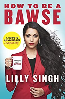 How to Be a Bawse: A Guide to Conquering Life by [Lilly Singh]