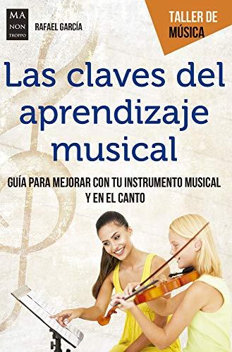 Claves del aprendizaje musical, Las: Guía Para Mejorar Con Tu Instrumento Musical Y En El Canto (Taller de Música)