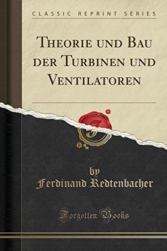 Theorie Und Bau Der Turbinen Und Ventilatoren (Classic Reprint)