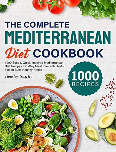 The Complete Mediterranean Diet Cookbook: 1000 Easy & Quick, Inspired Mediterranean Diet Recipes | 21-Day Meal Plan with Useful Tips to Build Healthy Habits (English Edition)