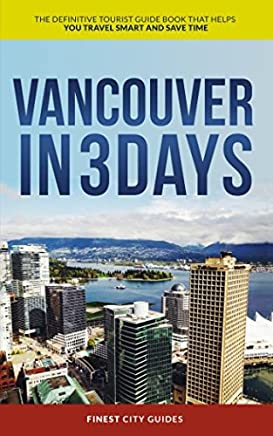 Vancouver in 3 Days: The Definitive Tourist Guide Book That Helps You Travel Smart and Save Time