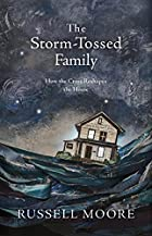 The Storm-Tossed Family: How the Cross Reshapes the Home