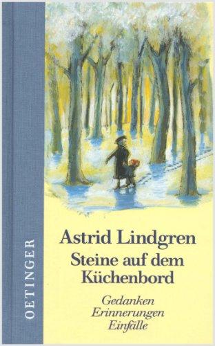 Astrid Lindgren. Steine auf dem Küchenbord: Gedanken. Erinnerungen. Einfälle
