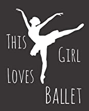 This Girl Loves Ballet: Fun Dance Sketchbook for Drawing, Doodling and Using Your Imagination!