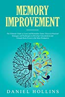 Memory Improvement: The Ultimate Guide to Learn and Remember Faster. Discover Practical Strategies and Techniques to Develop Concentration and Unleash Brain Power to Be More Productive. (Emotional Intelligence)