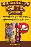 Libro de Canciones Kalimba (4 Libros En 1): La guía completa definitiva de Kalimba. Aprenderás a afinar, leer tablaturas, trucos para mejorar el sonido de tu Kalimba y mucho más. Con más de 110 canciones de kalimba