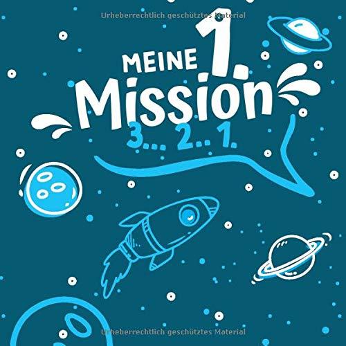 Meine 1. Mission 3... 2.. 1.: Gästebuch & Erinnerungsalbum mit Fragen zum selbst gestalten und eintragen von Glückwünschen für Jungen als Geschenkidee ... | 100 Seiten | 21x21 cm I Softcover I Weltall