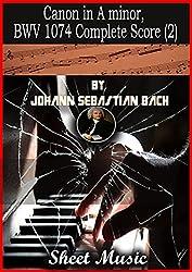 Canon in A minor, BWV 1074 By Johann Sebastian Bach sheet music book: Complete Score (English Edition)