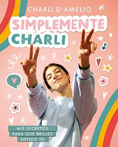 Simplemente Charli: Mis secretos para que brilles siendo tú (Spanish Edition)