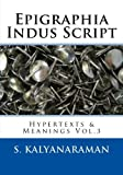 Epigraphia Indus Script: Hypertexts & Meanings Vol.3 (Volume 3)