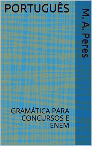PORTUGUÊS: GRAMÁTICA PARA CONCURSOS E ENEM (Estudo de cabeceira)