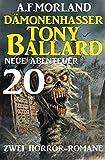 Dämonenhasser Tony Ballard - Neue Abenteuer 20 - Zwei Horror-Romane
