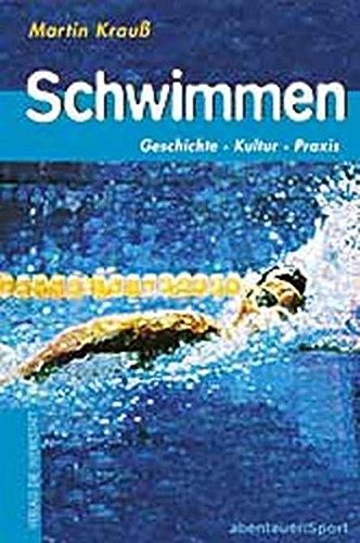 Schwimmen: Geschichte, Kultur, Praxis (Abenteuer Sport)