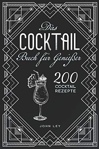 Das COCKTAIL Buch für Genießer: 200 Cocktail Rezepte für einen perfekt gemixten Drink. Lerne alles Wichtige über Cocktails, die Geschichte und das richtige Mixen. Klassiker, alkoholfreie Cocktails &Co
