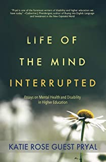 Life of the Mind Interrupted: Essays on Mental Health and Disability in Higher Education