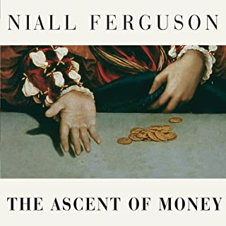 The Ascent of Money     A Financial History of the World              Written by:                                                                                                                                 Niall Ferguson                               Narrated by:                                                                                                                                 Simon Prebble                      Length: 11 hrs and 27 mins     28 ratings     Overall 4.5