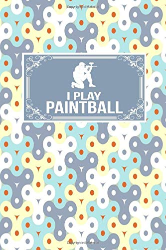 I Play Paintball: Paint Ball Gift Lined Journal Notebook To Write In For Paint Ballers