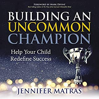 Building an Uncommon Champion: Help Your Child Redefine Success audiobook cover art
