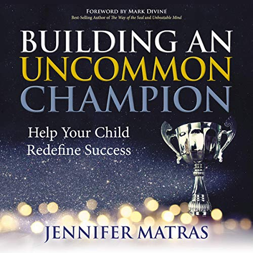 Building an Uncommon Champion: Help Your Child Redefine Success cover art