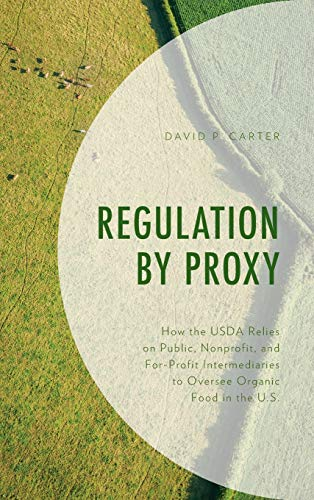 Regulation by Proxy: How the USDA Relies on Public, Nonprofit, and For-Profit Intermediaries to Oversee Organic Food in the U.S.