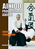 Aïkido : progression Aïkikaï: Manuel pédagogique