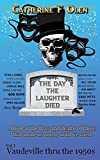 The Day the Laughter Died Volume 1: Vaudeville Through The 1950s